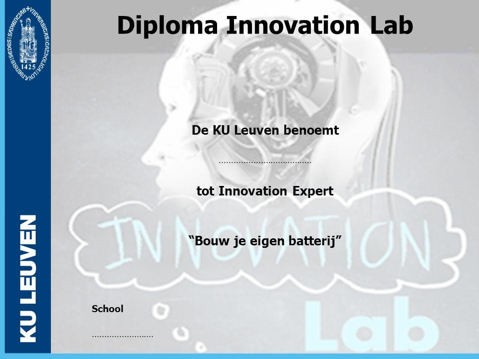 "Diploma Innovation Lab De KU Leuven benoemt...................................... tot Innovation Expert ""Bouw je eigen batterij"" School..............."
