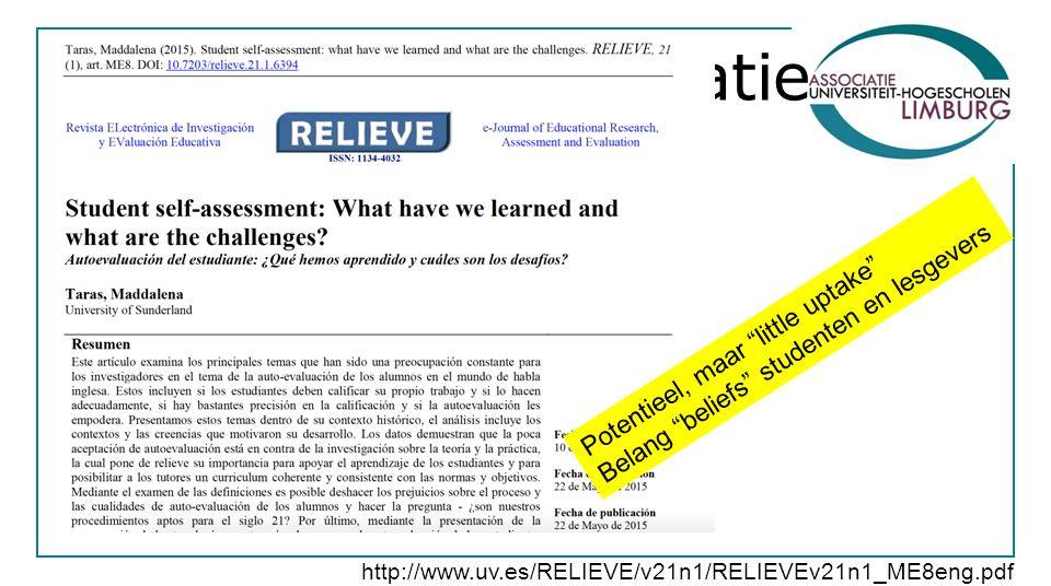 Zelf- en peer evaluatie http://www.uv.es/RELIEVE/v21n1/RELIEVEv21n1_ME8eng.pdf Potentieel, maar little uptake Belang beliefs studenten en lesgevers