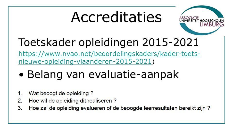 Accreditaties Toetskader opleidingen 2015-2021 https://www.nvao.net/beoordelingskaders/kader-toets- nieuwe-opleiding-vlaanderen-2015-2021https://www.nvao.net/beoordelingskaders/kader-toets- nieuwe-opleiding-vlaanderen-2015-2021) Belang van evaluatie-aanpak