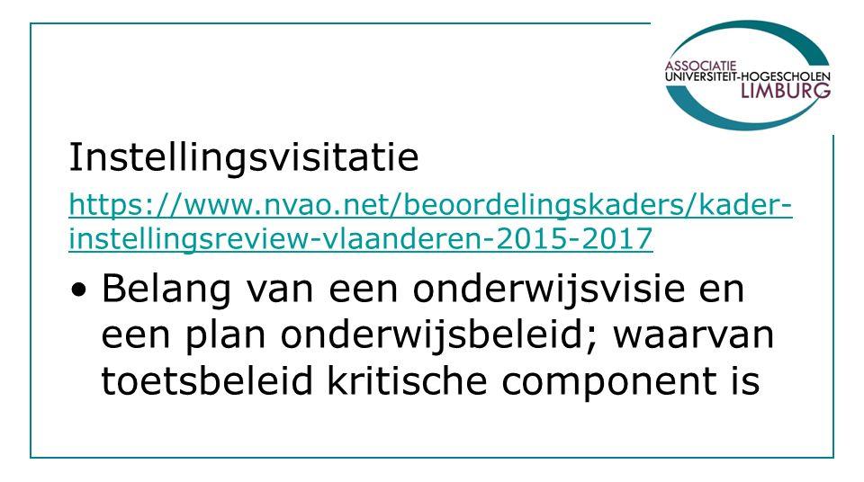 Instellingsvisitatie https://www.nvao.net/beoordelingskaders/kader- instellingsreview-vlaanderen-2015-2017 Belang van een onderwijsvisie en een plan onderwijsbeleid; waarvan toetsbeleid kritische component is
