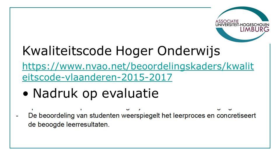 Kwaliteitscode Hoger Onderwijs https://www.nvao.net/beoordelingskaders/kwalit eitscode-vlaanderen-2015-2017 Nadruk op evaluatie