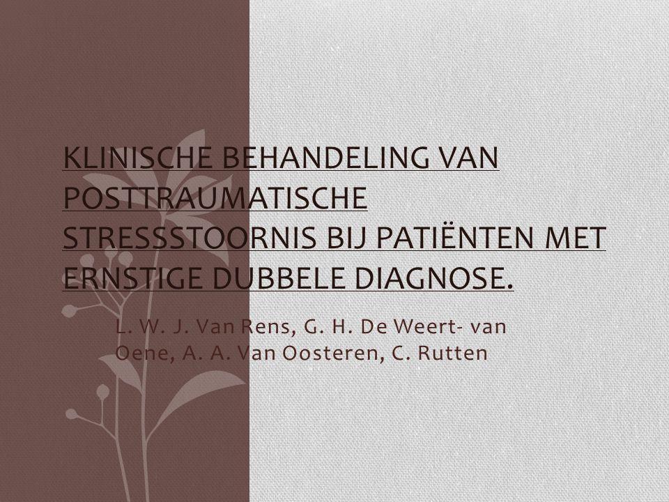 L. W. J. Van Rens, G. H. De Weert- van Oene, A. A. Van Oosteren, C. Rutten KLINISCHE BEHANDELING VAN POSTTRAUMATISCHE STRESSSTOORNIS BIJ PATIËNTEN MET