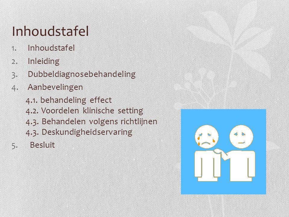Inhoudstafel 1.Inhoudstafel 2.Inleiding 3.Dubbeldiagnosebehandeling 4.Aanbevelingen 4.1. behandeling effect 4.2. Voordelen klinische setting 4.3. Beha
