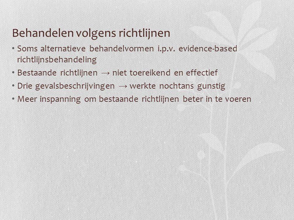 Behandelen volgens richtlijnen Soms alternatieve behandelvormen i.p.v. evidence-based richtlijnsbehandeling Bestaande richtlijnen → niet toereikend en