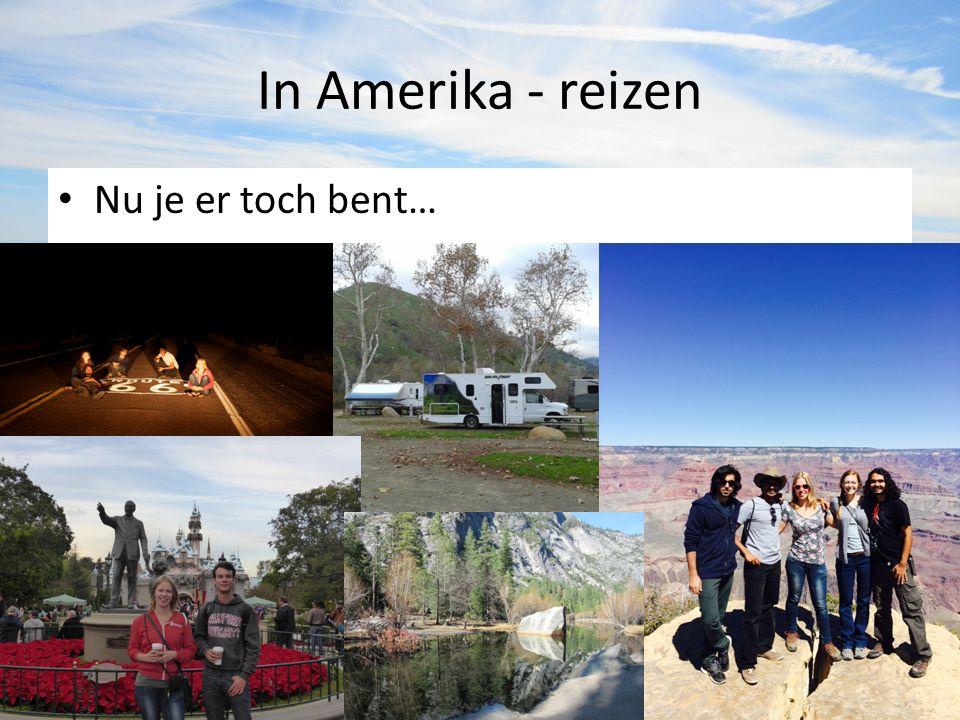 In Amerika - reizen Nu je er toch bent…