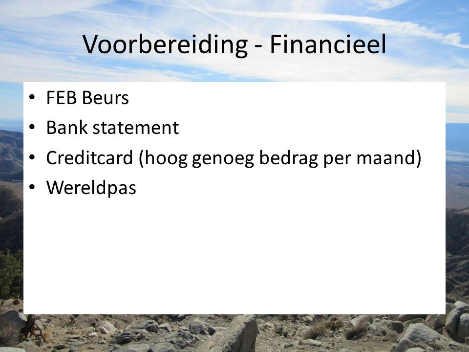 Voorbereiding - Financieel FEB Beurs Bank statement Creditcard (hoog genoeg bedrag per maand) Wereldpas