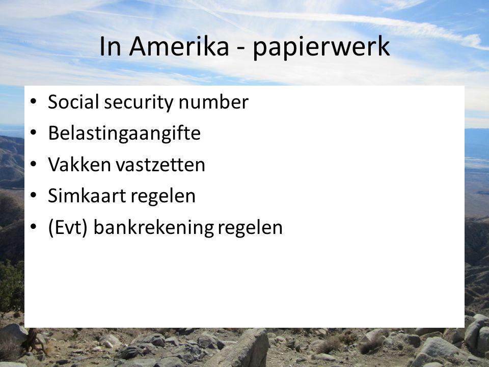 In Amerika - papierwerk Social security number Belastingaangifte Vakken vastzetten Simkaart regelen (Evt) bankrekening regelen