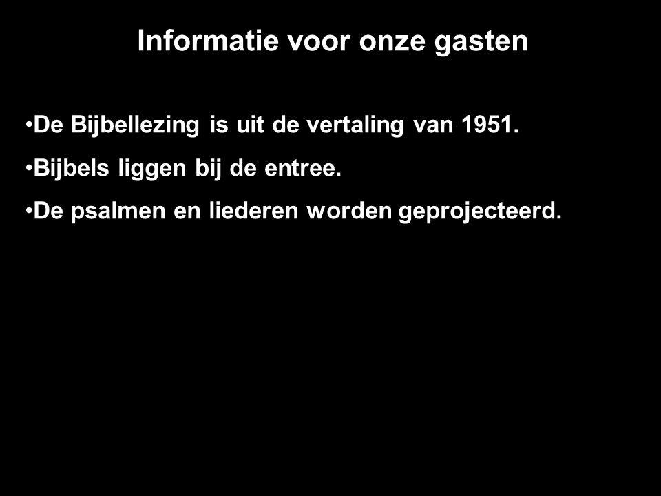 Informatie voor onze gasten De Bijbellezing is uit de vertaling van 1951.
