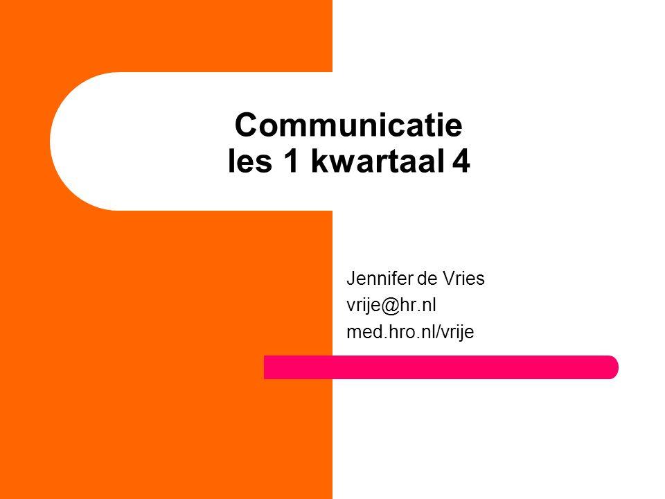 Communicatie les 1 kwartaal 4 Jennifer de Vries vrije@hr.nl med.hro.nl/vrije