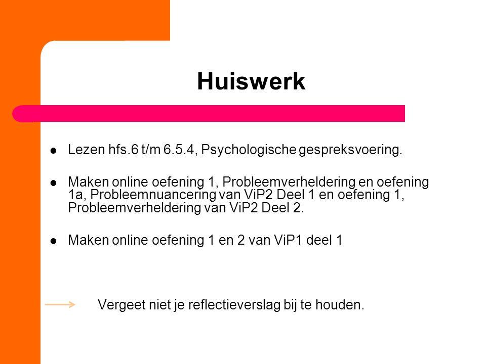 Huiswerk Lezen hfs.6 t/m 6.5.4, Psychologische gespreksvoering. Maken online oefening 1, Probleemverheldering en oefening 1a, Probleemnuancering van V