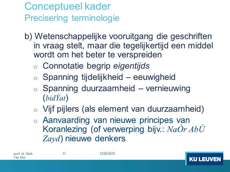 Conceptueel kader Precisering terminologie b) Wetenschappelijke vooruitgang die geschriften in vraag stelt, maar die tegelijkertijd een middel wordt o