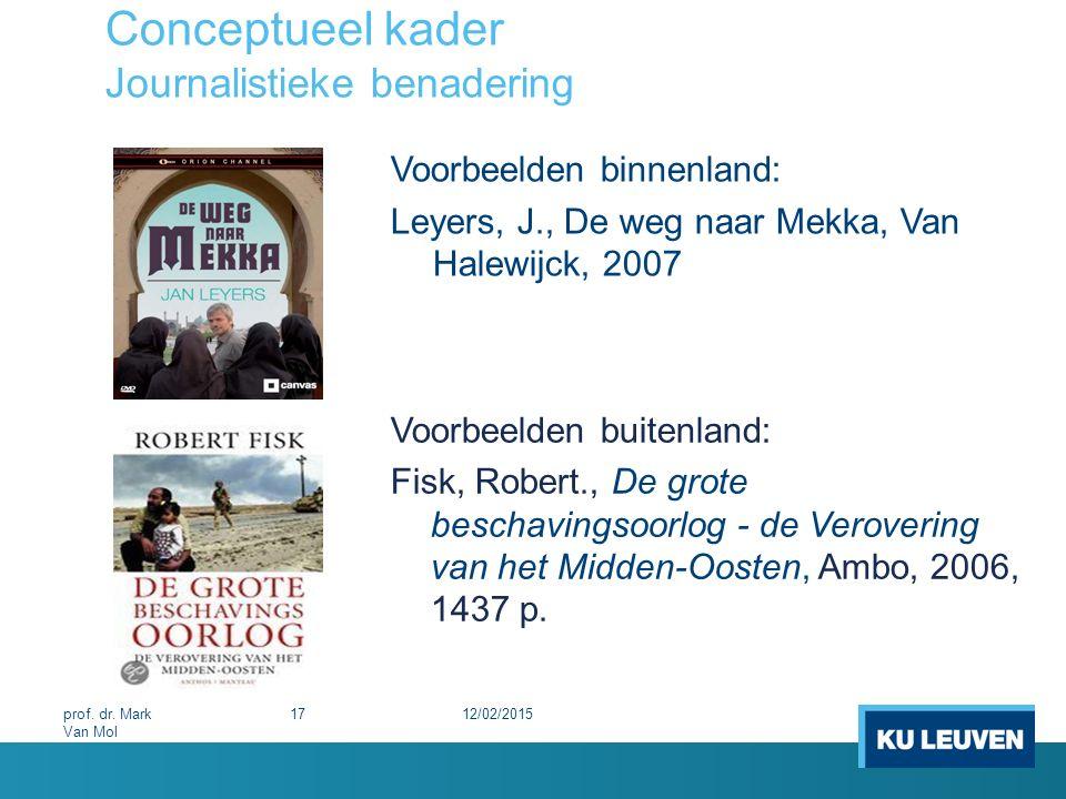 Conceptueel kader Journalistieke benadering Voorbeelden binnenland: Leyers, J., De weg naar Mekka, Van Halewijck, 2007 12/02/201517prof. dr. Mark Van