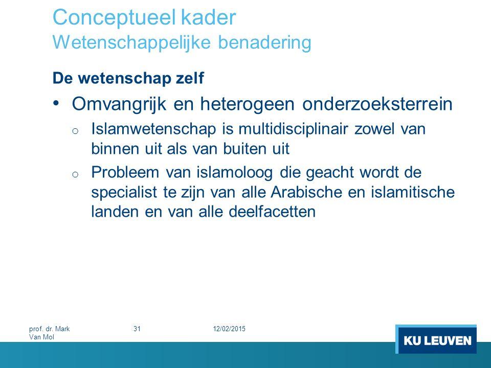 Conceptueel kader Wetenschappelijke benadering De wetenschap zelf Omvangrijk en heterogeen onderzoeksterrein o Islamwetenschap is multidisciplinair zo