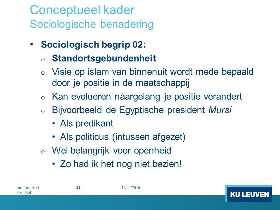 Conceptueel kader Sociologische benadering Sociologisch begrip 02: o Standortsgebundenheit o Visie op islam van binnenuit wordt mede bepaald door je p
