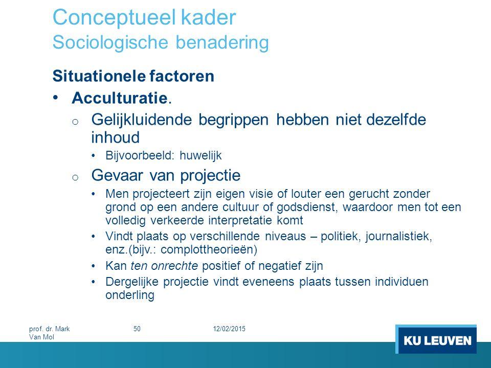 Conceptueel kader Sociologische benadering Situationele factoren Acculturatie. o Gelijkluidende begrippen hebben niet dezelfde inhoud Bijvoorbeeld: hu