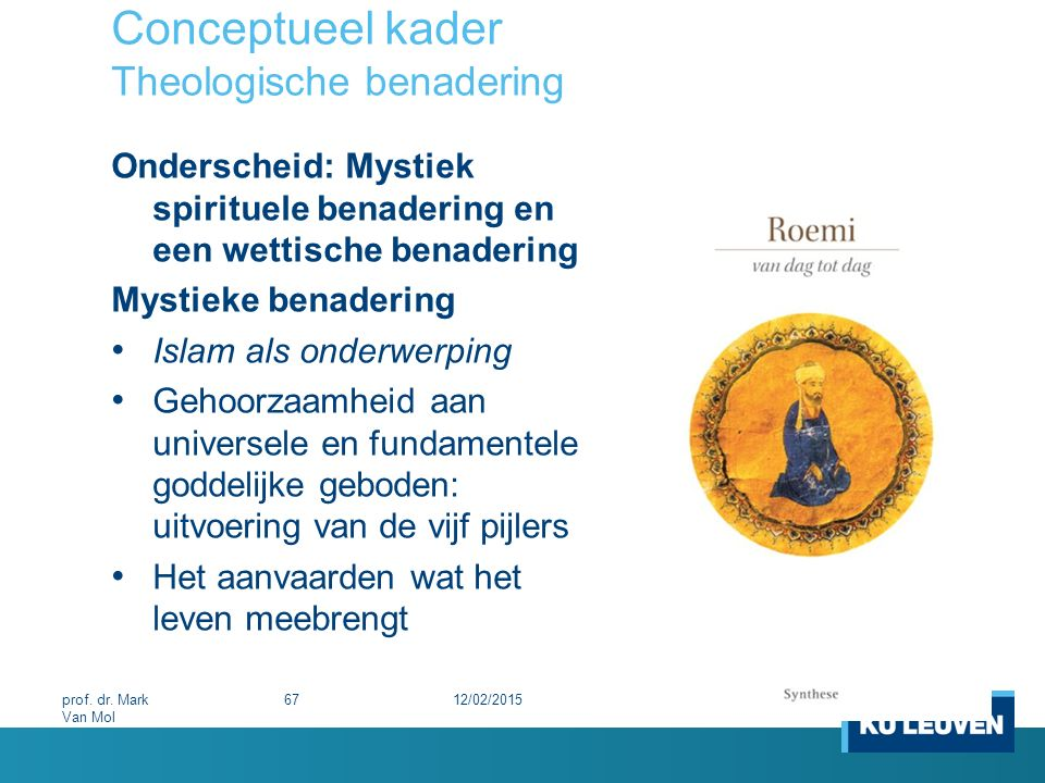 Conceptueel kader Theologische benadering Onderscheid: Mystiek spirituele benadering en een wettische benadering Mystieke benadering Islam als onderwe
