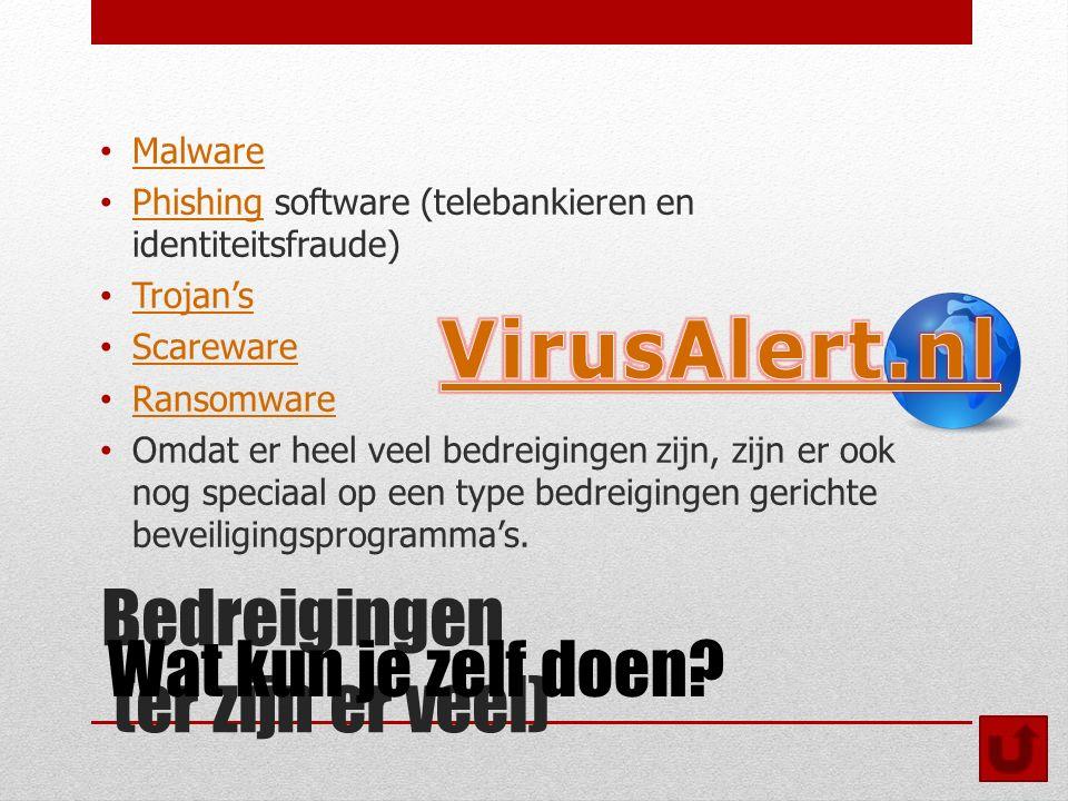 Bedreigingen (er zijn er veel) Malware Phishing software (telebankieren en identiteitsfraude) Phishing Trojan's Scareware Ransomware Omdat er heel veel bedreigingen zijn, zijn er ook nog speciaal op een type bedreigingen gerichte beveiligingsprogramma's.