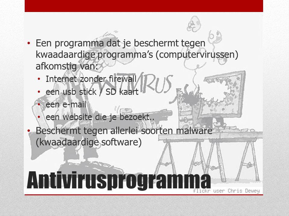 Antivirusprogramma Een programma dat je beschermt tegen kwaadaardige programma's (computervirussen) afkomstig van: Internet zonder firewall een usb stick / SD kaart een e-mail een website die je bezoekt..