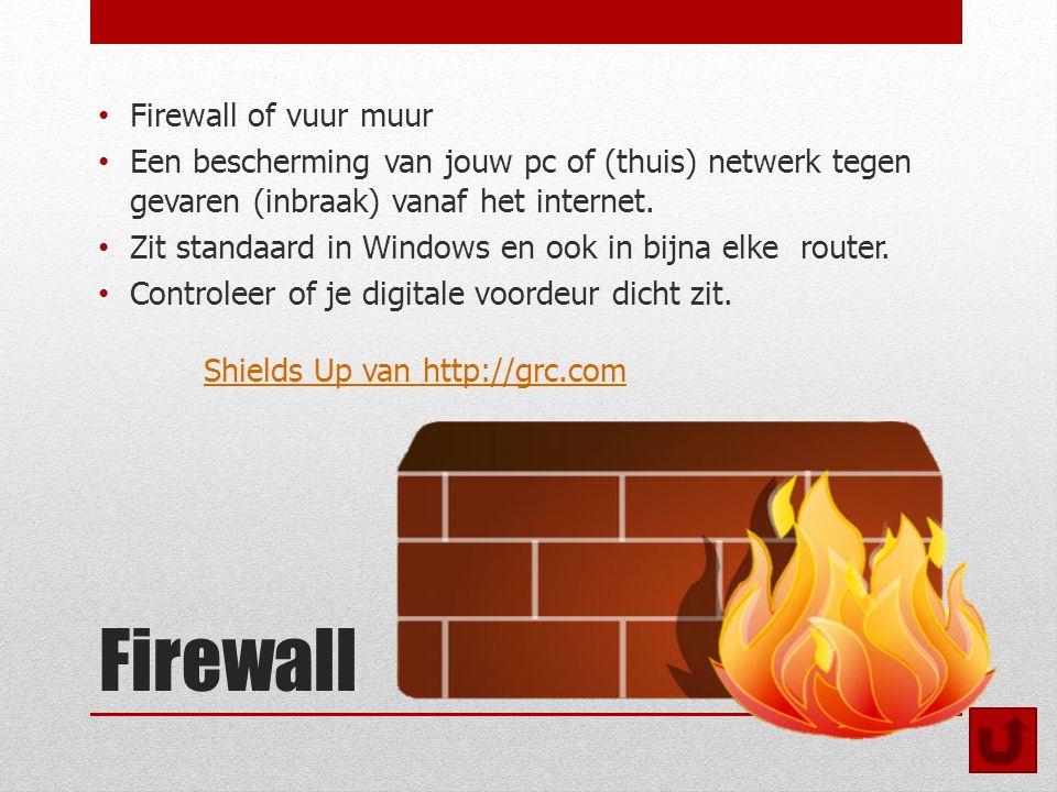 Firewall Firewall of vuur muur Een bescherming van jouw pc of (thuis) netwerk tegen gevaren (inbraak) vanaf het internet.