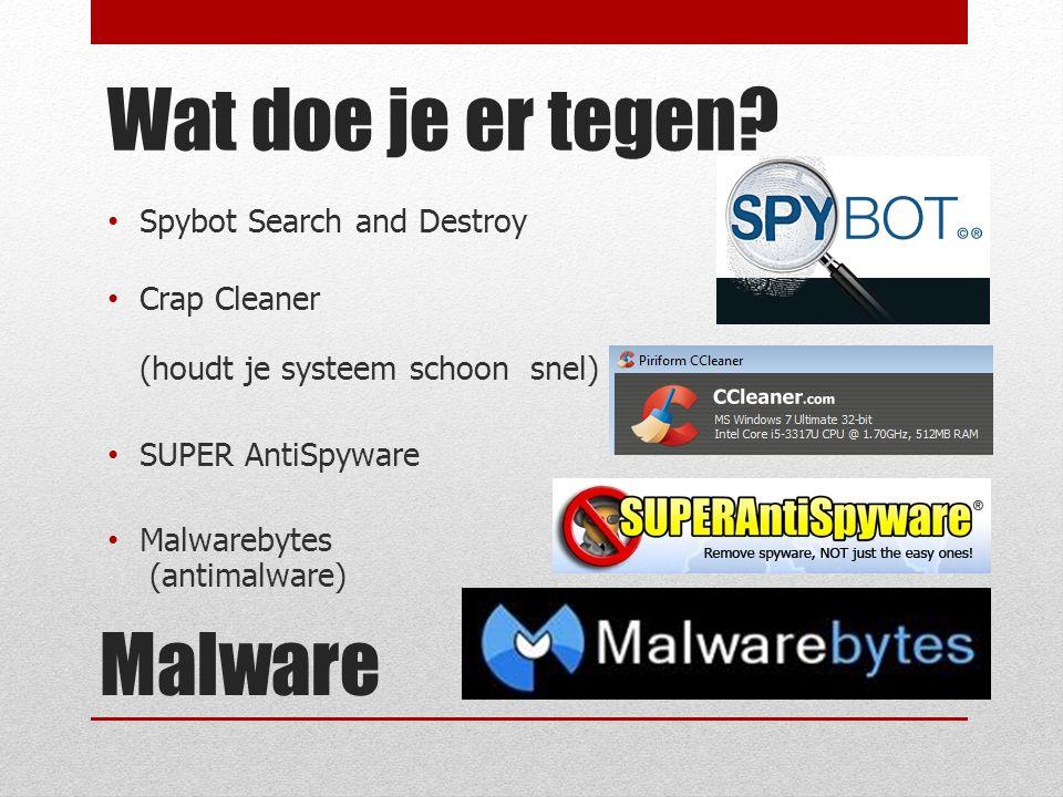 Malware Spybot Search and Destroy Crap Cleaner (houdt je systeem schoon snel) SUPER AntiSpyware Malwarebytes (antimalware) Wat doe je er tegen