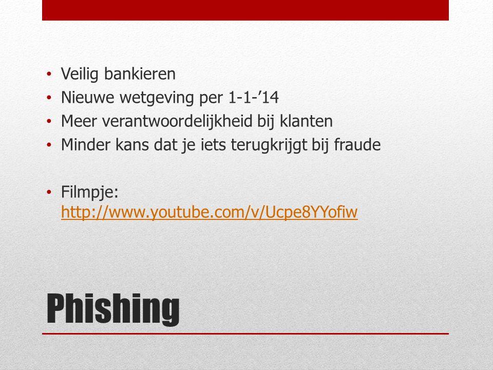 Phishing Veilig bankieren Nieuwe wetgeving per 1-1-'14 Meer verantwoordelijkheid bij klanten Minder kans dat je iets terugkrijgt bij fraude Filmpje: http://www.youtube.com/v/Ucpe8YYofiw http://www.youtube.com/v/Ucpe8YYofiw