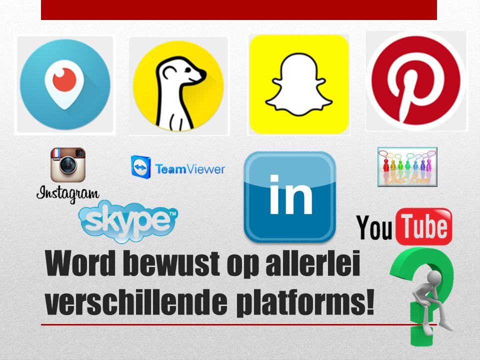 Word bewust op allerlei verschillende platforms!