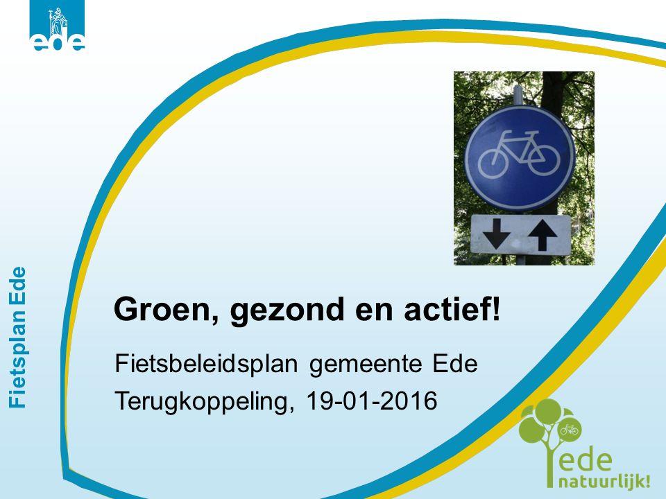 Fietsplan Ede Groen, gezond en actief! Fietsbeleidsplan gemeente Ede Terugkoppeling, 19-01-2016