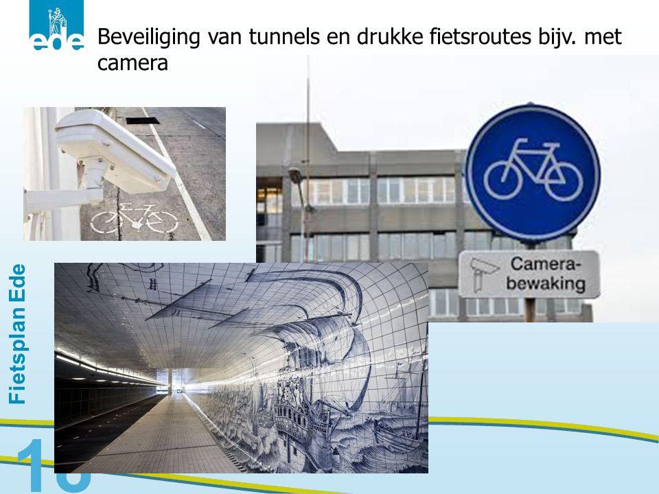 Fietsplan Ede 18 Beveiliging van tunnels en drukke fietsroutes bijv. met camera