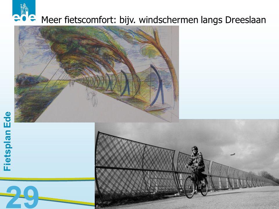 Fietsplan Ede 29 Meer fietscomfort: bijv. windschermen langs Dreeslaan