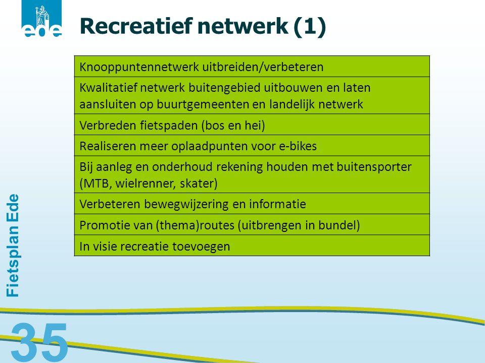 Fietsplan Ede 35 Recreatief netwerk (1) Knooppuntennetwerk uitbreiden/verbeteren Kwalitatief netwerk buitengebied uitbouwen en laten aansluiten op buu