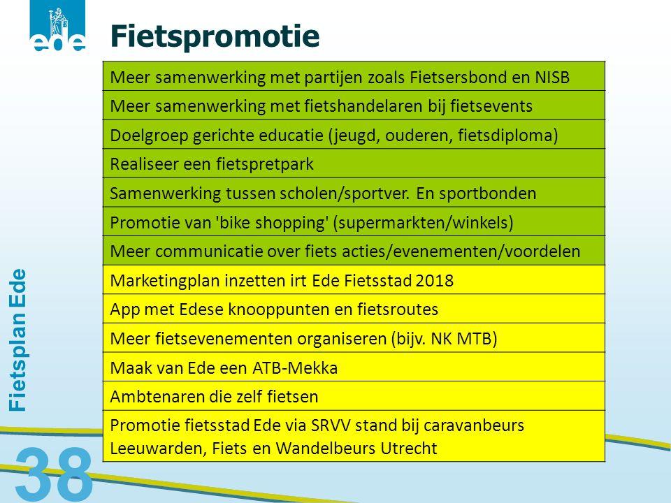Fietsplan Ede 38 Fietspromotie Meer samenwerking met partijen zoals Fietsersbond en NISB Meer samenwerking met fietshandelaren bij fietsevents Doelgro
