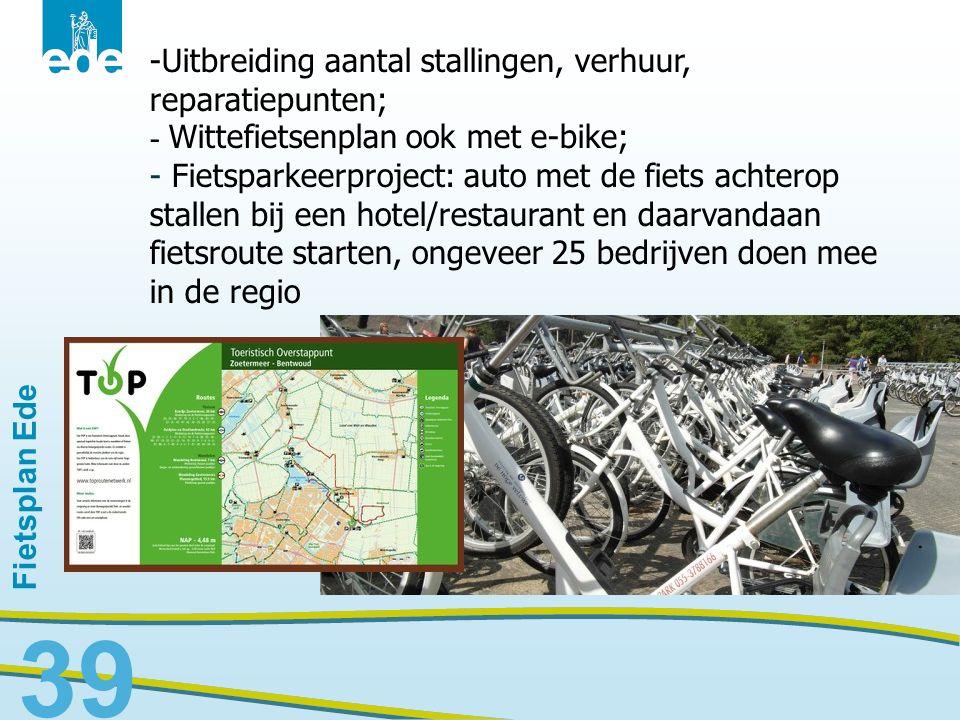 Fietsplan Ede 39 -Uitbreiding aantal stallingen, verhuur, reparatiepunten; - Wittefietsenplan ook met e-bike; - Fietsparkeerproject: auto met de fiets