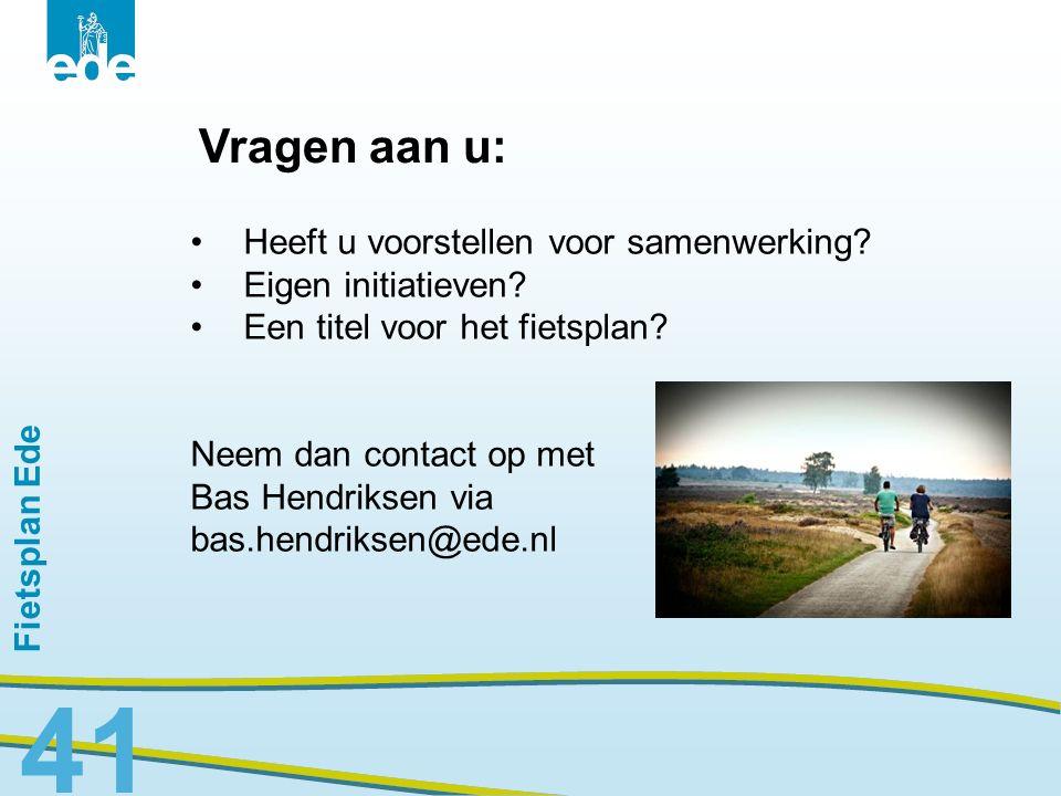 Fietsplan Ede 41 Vragen aan u: Heeft u voorstellen voor samenwerking? Eigen initiatieven? Een titel voor het fietsplan? Neem dan contact op met Bas He