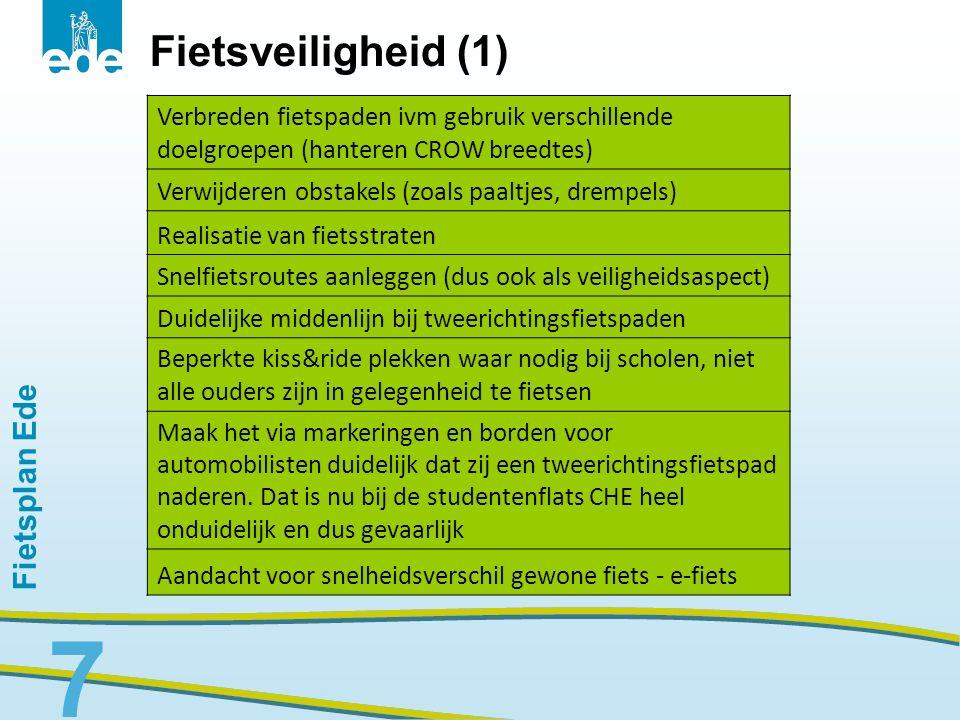 Fietsplan Ede 8 Fietsveiligheid (2) E é n herkenbaar meldpunt voor onveilige situaties en onveilig/asociaal gedrag Begin van de winter gratis lampencheck, met voucher in te leveren bij een erkende fietsenzaak Betere handhaving (bijv.
