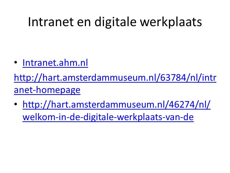 Intranet en digitale werkplaats Intranet.ahm.nl http://hart.amsterdammuseum.nl/63784/nl/intr anet-homepage http://hart.amsterdammuseum.nl/46274/nl/ we
