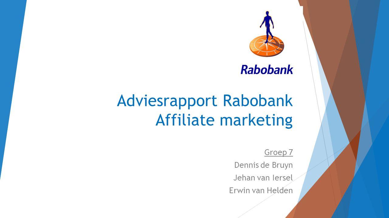 Inleiding  Branche: Financiële dienstverlening / Hypotheken / Kredieten / verzekeringen Inhoudsopgave  Affiliate netwerken en programma's  Analyse affiliate netwerken  Mobile en toekomst  Vormen van adverteren  Rabobank en affiliate marketing
