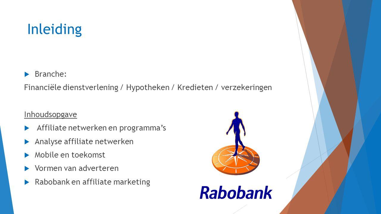 Affiliate netwerk en programma's  In populariteit stijgend door blogs, online Shoppen en social media  Affiliate netwerken zijn netwerken die bedrijven en webmasters bij elkaar brengt Adverteerder Netwerk Publisher  KLM, Bol.com, Amazon  Programma Rabobank: - Hoge kwaliteit - Langdurige relatie - Betrouwbaar  Partnerprogramma