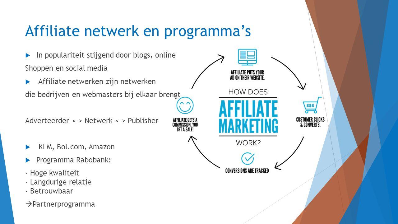 Affiliate netwerk en programma's  In populariteit stijgend door blogs, online Shoppen en social media  Affiliate netwerken zijn netwerken die bedrij
