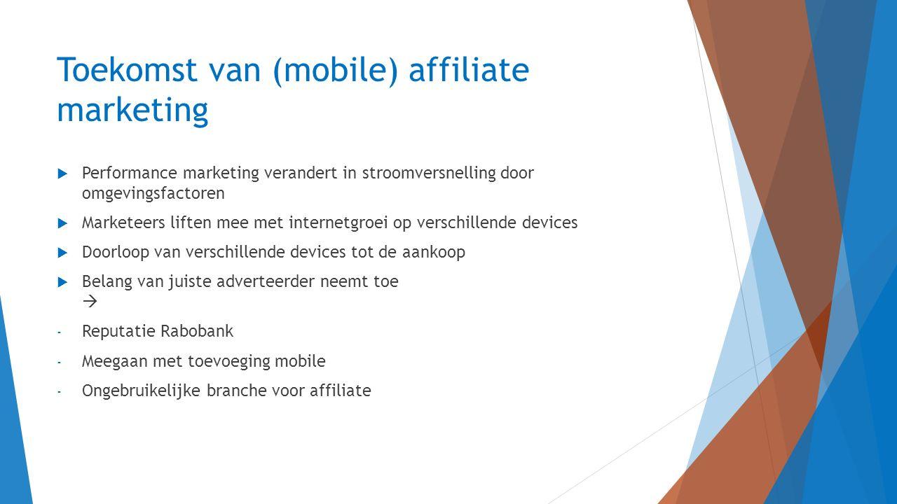 Toekomst van (mobile) affiliate marketing  Performance marketing verandert in stroomversnelling door omgevingsfactoren  Marketeers liften mee met in