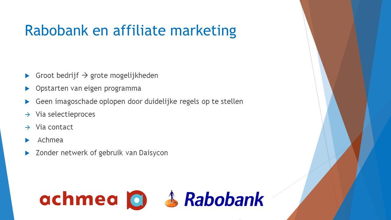 Rabobank en affiliate marketing  Groot bedrijf  grote mogelijkheden  Opstarten van eigen programma  Geen imagoschade oplopen door duidelijke regel