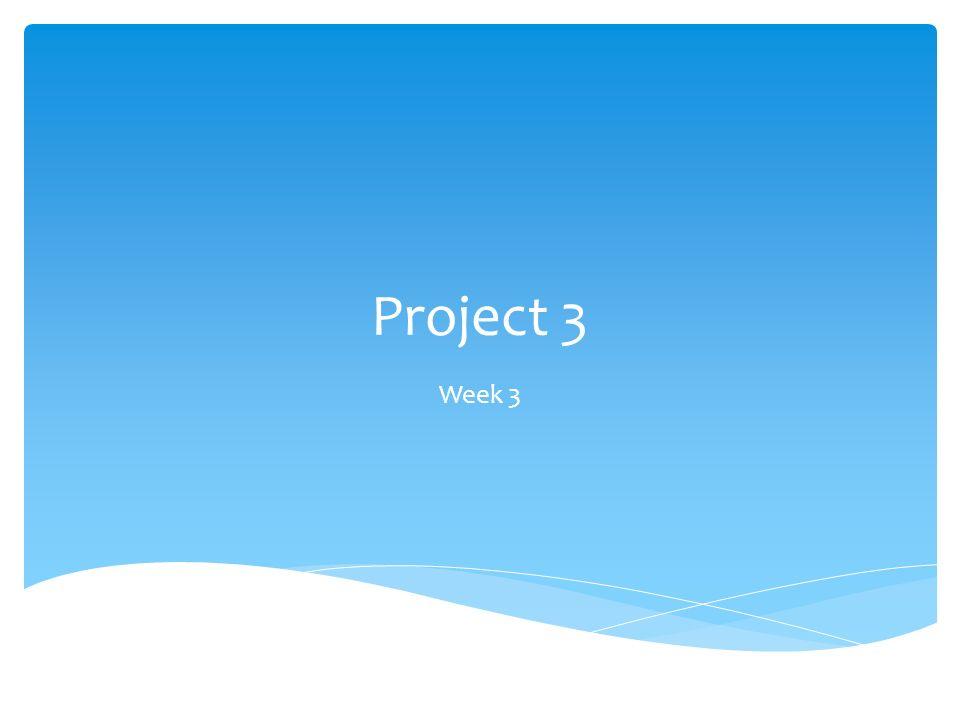Project 3 Week 3