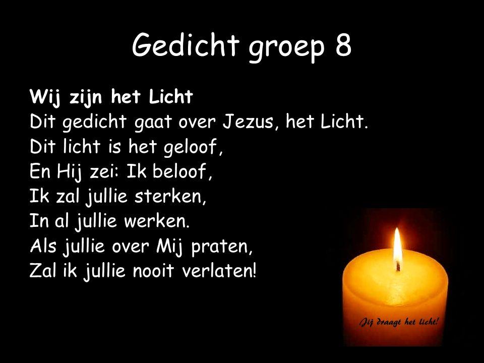 Gedicht groep 8 Wij zijn het Licht Dit gedicht gaat over Jezus, het Licht. Dit licht is het geloof, En Hij zei: Ik beloof, Ik zal jullie sterken, In a