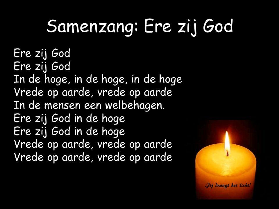 Samenzang: Ere zij God Ere zij God In de hoge, in de hoge, in de hoge Vrede op aarde, vrede op aarde In de mensen een welbehagen. Ere zij God in de ho