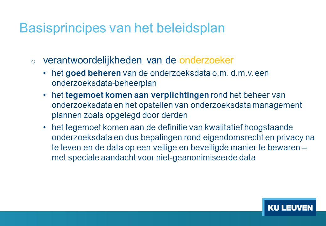 Basisprincipes van het beleidsplan o verantwoordelijkheden van de onderzoeker het goed beheren van de onderzoeksdata o.m.