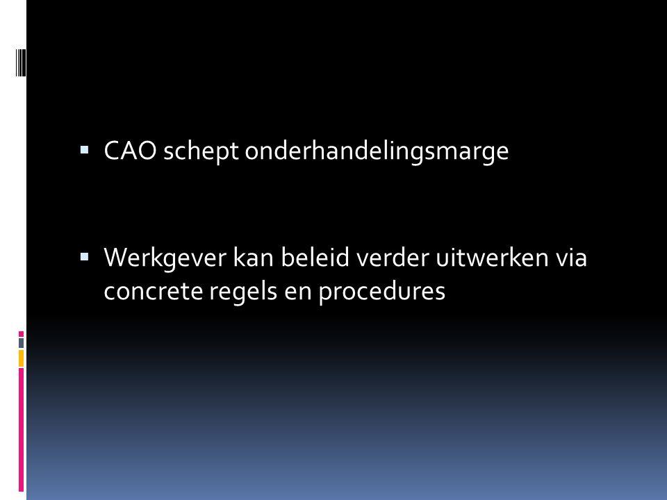  CAO schept onderhandelingsmarge  Werkgever kan beleid verder uitwerken via concrete regels en procedures