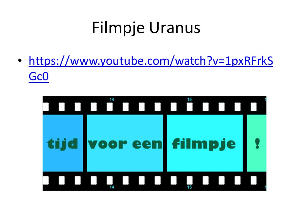 Filmpje Uranus https://www.youtube.com/watch?v=1pxRFrkS Gc0 https://www.youtube.com/watch?v=1pxRFrkS Gc0