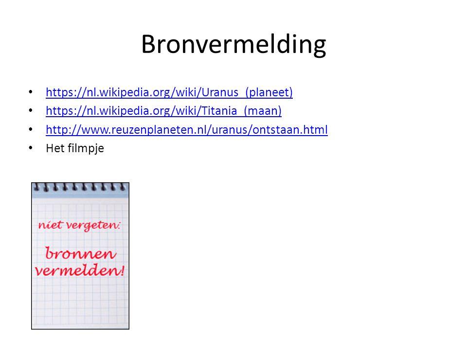 Bronvermelding https://nl.wikipedia.org/wiki/Uranus_(planeet) https://nl.wikipedia.org/wiki/Titania_(maan) http://www.reuzenplaneten.nl/uranus/ontstaa
