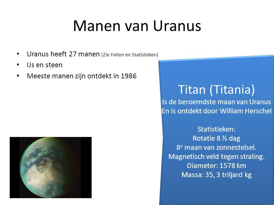 Manen van Uranus Uranus heeft 27 manen (Zie Feiten en Statistieken) IJs en steen Meeste manen zijn ontdekt in 1986 Titan (Titania) Is de beroemdste ma