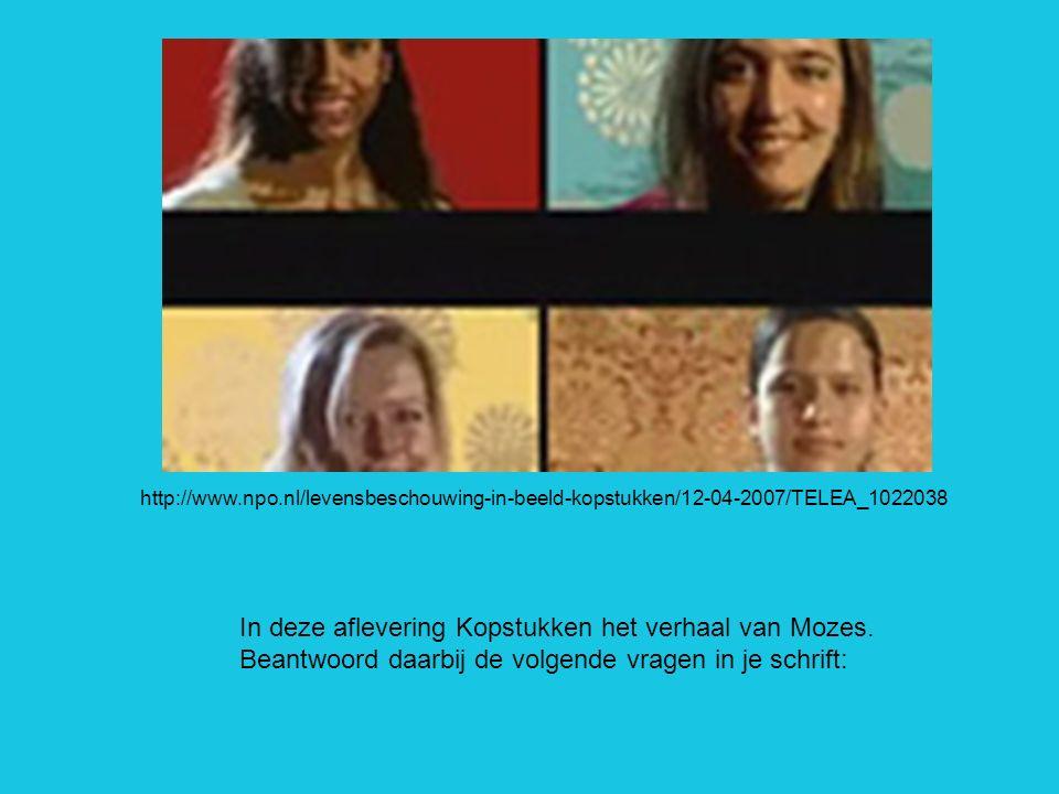 http://www.npo.nl/levensbeschouwing-in-beeld-kopstukken/12-04-2007/TELEA_1022038 In deze aflevering Kopstukken het verhaal van Mozes. Beantwoord daarb