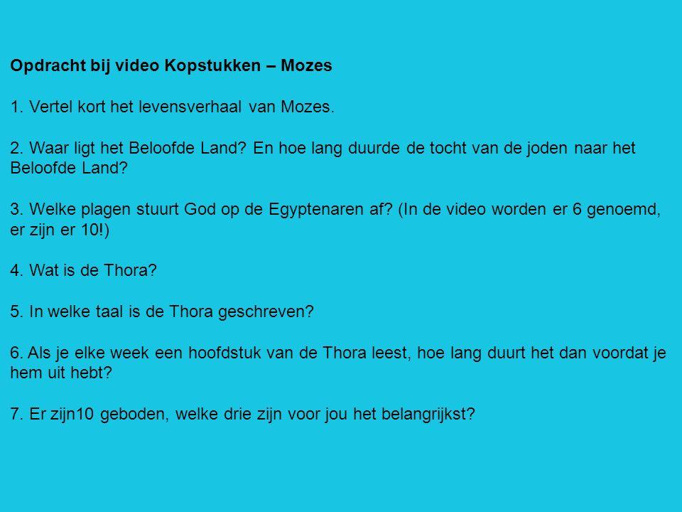 Opdracht bij video Kopstukken – Mozes 1. Vertel kort het levensverhaal van Mozes. 2. Waar ligt het Beloofde Land? En hoe lang duurde de tocht van de j